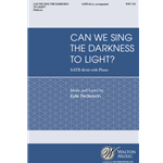 Can We Sing the Darkness to Light? - SATB