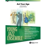 Act Your Age by Gordon Goodwin arr. Peter Blair