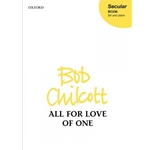 All for the Love of One by Bob Chilcott